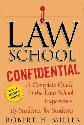 Law School Confidential : A Complete Guide to the Law School Experience: By Students, for Students