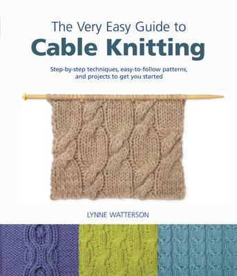 The Very Easy Guide To Cable Knitting Lynne Watterson 9780312608996