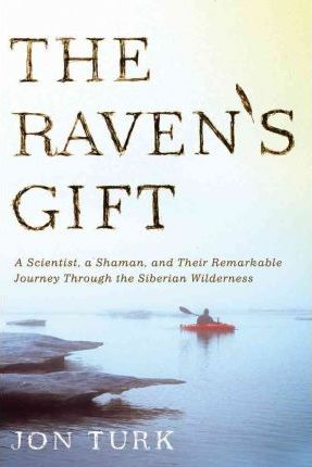 The Raven's Gift : A Scientist, a Shaman, and Their Remarkable Journey Through the Siberian Wilderness