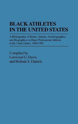 Black Athletes in the United States : A Bibliography of Books, Articles, Autobiographies, and Biographies on Black Professional Athletes in the United States, 1880-1981