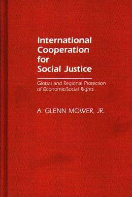 International Cooperation for Social Justice : Global and Regional Protection of Economic/Social Rights
