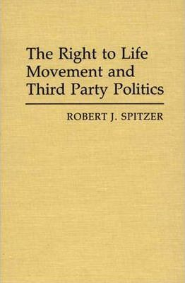 The Right to Life Movement and Third Party Politics.