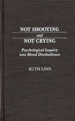 Not Shooting and Not Crying  Psychological Inquiry into Moral Disobedience