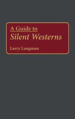 a guide to silent westerns larry langman 9780313278587 rh bookdepository com The Silent Gun Movie Silent Cartoon