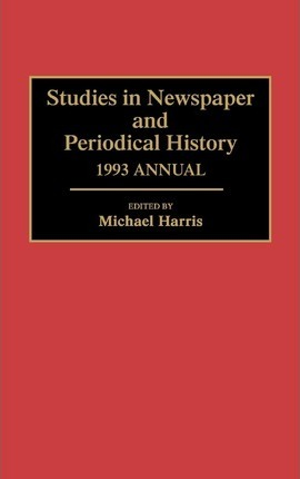 Studies in Newspaper and Periodical History, 1993 Annual