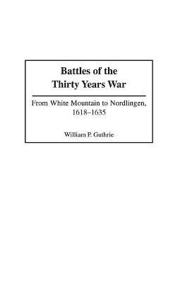 Battles of the Thirty Years War  From White Mountain to Nordlingen, 1618-1635