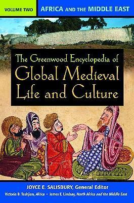 The Greenwood Encyclopedia of Global Medieval Life and Culture  Volume 2, Africa and the Middle East