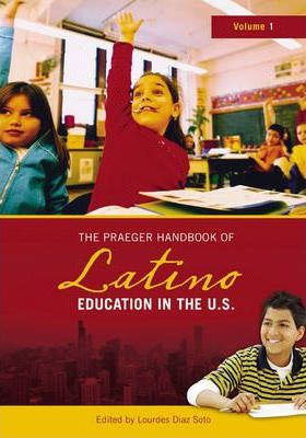 The Praeger Handbook of Latino Education in the U.S.