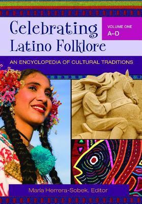Celebrating Latino Folklore [3 volumes]  An Encyclopedia of Cultural Traditions