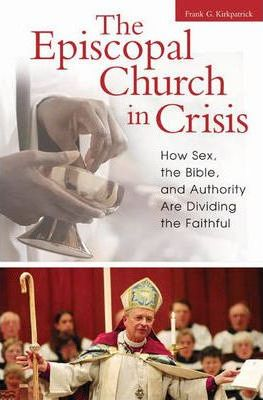 The Episcopal Church in Crisis  How Sex, the Bible, and Authority Are Dividing the Faithful