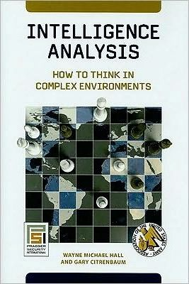 Intelligence Analysis : How to Think in Complex Environments