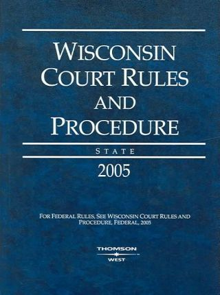 Wisconsin Court Rules And  Procedures 2005