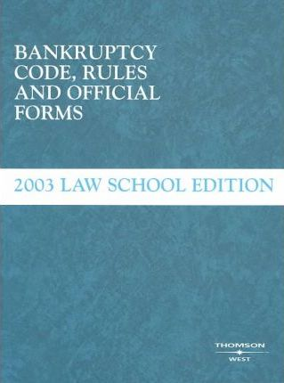 Bankruptcy Code, Rules and Official Forms, 2003