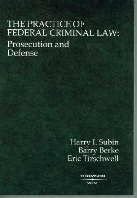 The Practice of Federal Criminal Law Prosecution and Defense