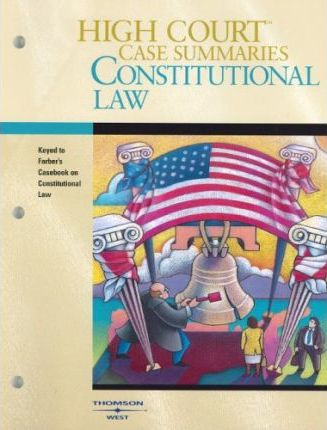 High Court Case Summaries on Constitutional Law, Keyed to Farber, 3D