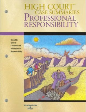 High Court Case Summaries on Professional Responsibility, Keyed to Gillers, 7th