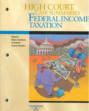 High Court Case Summaries on Federal Income Taxation, Keyed to Klein, 14th