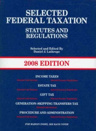 Selected Federal Taxation Statutes & Regulations, with Motro Tax Map, 2008 Ed.