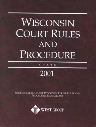 Wisconsin Court Rules and Procedures 2004 : State and Federal