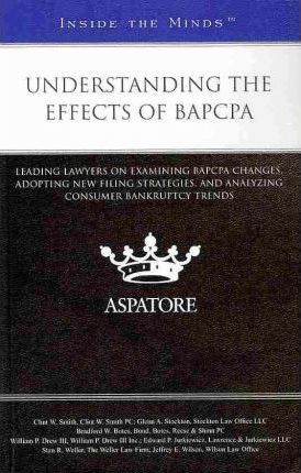 Understanding the Effects of BBAPCPA: Leading Lawyers on Examining BAPCPA Changes, Adopting New Filing Strategies, and Analyzing Consumer Bankruptcy Trends