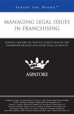 Managing Legal Issues in Franchising  Leading Lawyers on Helping Clients Master the Ownership Process and Avoid Legal Conflicts