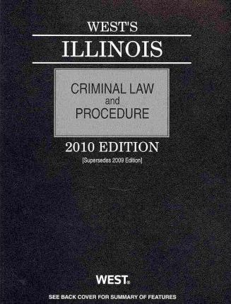 West's Illinois Criminal Law and Procedure 2010