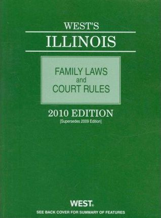 West's Illinois Family Laws and Court Rules 2010
