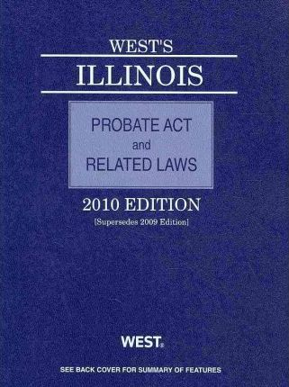 West's Illinois Probate Act and Related Laws 2010