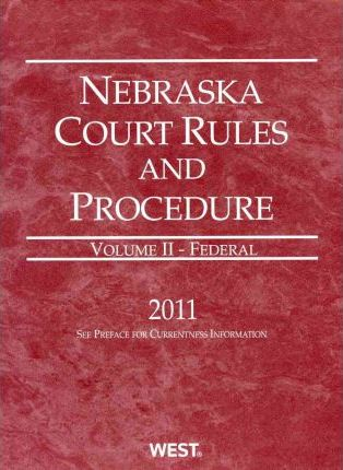 Nebraska Court Rules and Procedure 2011