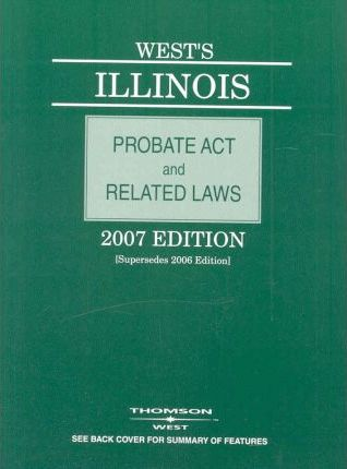 West's Illinois Probate Act and Related Laws 2007