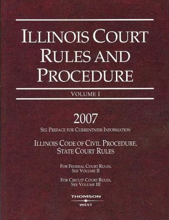 Illinois Court Rules and Procedure 2007