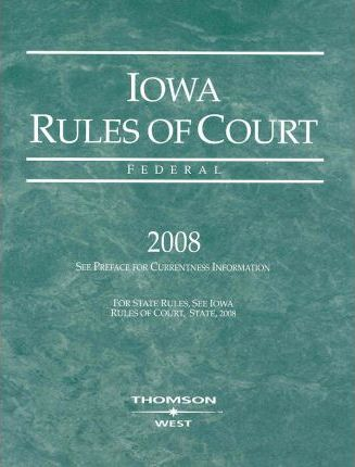 Iowa Rules of Court 2008 Federal