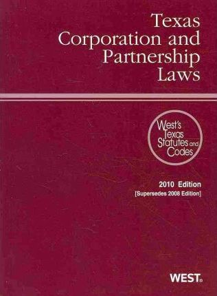 Texas Corporation and Partnership Laws, 2010 Ed. (West's Texas Statutes and Codes)