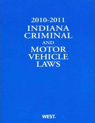 Indiana Criminal and Motor Vehicle Laws 2010 - 2011