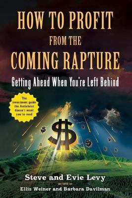 How to Profit from the Coming Rapture  Getting Ahead When You're Left Behind