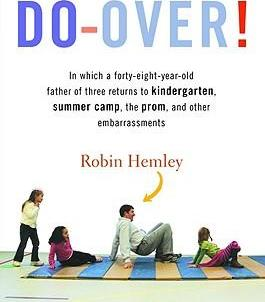 Do-Over! : In Which a Forty-eight-year-old Father of Three Returns to Kindergarten, Summer Camp, the Prom, and Other Embarrassments