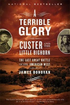 A Terrible Glory : Custer and the Little Bighorn - the Last Great Battle