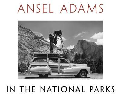 Ansel Adams in the National Parks : Photographs from America's Wild Places