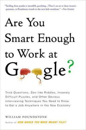 Are You Smart Enough to Work at Google? : William Poundstone