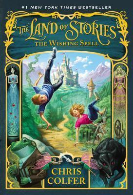 The Land of Stories: The Wishing Spell : Chris Colfer : 9780316242363