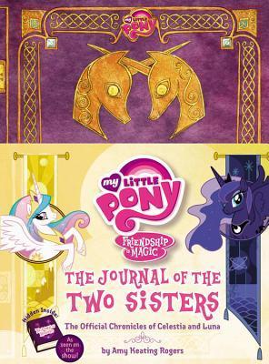 My Little Pony: The Journal of the Two Sisters : The Official Chronicles of Princesses Celestia and Luna