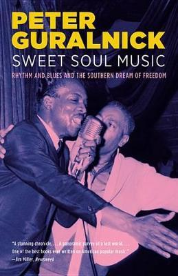 Sweet Soul Music : Rhythm and Blues and the Southern Dream of Freedom