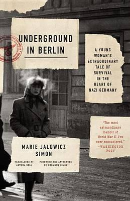Underground in Berlin : A Young Woman's Extraordinary Tale of Survival in the Heart of Nazi Germany