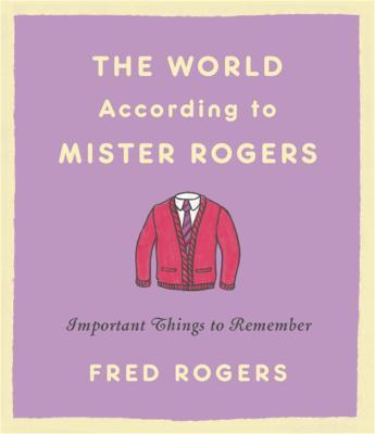 The World According to Mister Rogers (Reissue) : Important Things to Remember