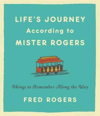 Life's Journeys According to Mister Rogers (Revised) : Things to Remember Along the Way