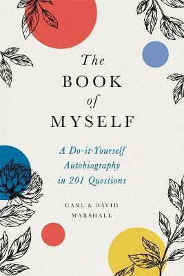 The Book of Myself (New edition) : A Do-It-Yourself Autobiography in 201 Questions
