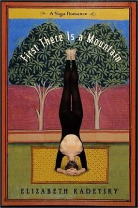 First There is A Mountain : A Yoga Romance