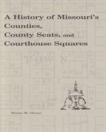 History of Missouri's Counties, County Seats and Courthouse Squares