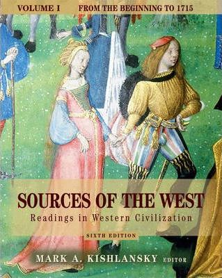 Sources of the West  Readings in Western Civilization, Volume I (From the Beginning to 1715)