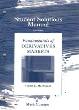 student solutions manual for fundamentals of derivatives markets rh bookdepository com derivatives markets student solutions manual derivatives markets solution manual edu